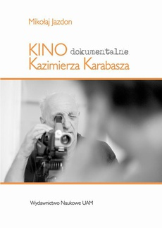 Kino dokumentalne Kazimierza Karabasza