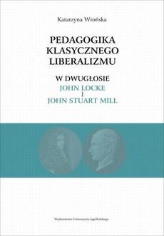 Pedagogika klasycznego liberalizmu w dwugłosie John Locke i John Stuart Mill