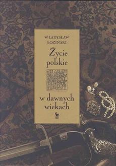 Życie polskie w dawnych wiekach