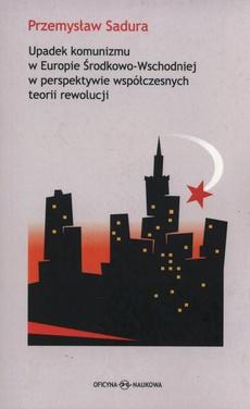 Upadek komunizmu w Europie Środkowo-Wschodniej w perspektywie współczesnych teorii rewolucji