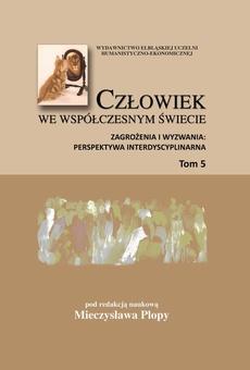 Człowiek we współczesnym świecie. Zagrożenia i wyzwania: perspektywa interdyscyplinarna, t. 5
