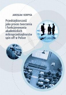 Przedsiębiorczość jako proces tworzenia i funkcjonowania akademickich mikroprzedsiębiorstw spin off w Polsce