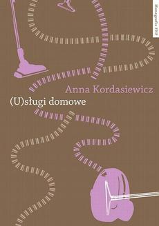 (U)sługi domowe. Przemiany relacji społecznych w płatnej pracy domowej