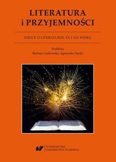 Literatura i przyjemności. Szkice o literaturze XX I XXI wieku