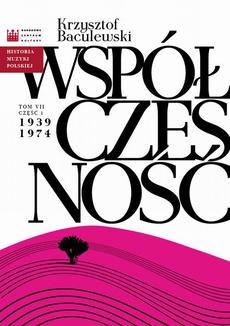 Historia Muzyki Polskiej. Tom VII, cz. 1: Współczesność 1939 - 1974