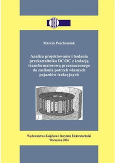 Analiza projektowanie i badania przekształtnika DC/DC z izolacją transformatorową przeznaczonego do zasilania potrzeb własnych pojazdów trakcyjnych