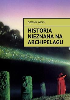Historia nieznana na Archipelagu