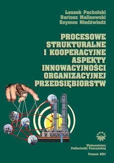 Procesowe, strukturalne i kooperacyjne aspekty innowacyjności organizacyjnej przedsiębiorstw