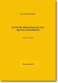 Słownik bibliograficzny języka polskiego Tom 5 (Nid-Ó)