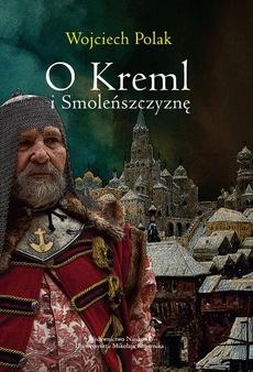 O Kreml i Smoleńszczyznę. Polityka Rzeczypospolitej wobec Moskwy w latach 1607-1612