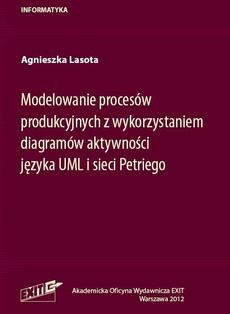 Modelowanie procesów produkcyjnych z wykorzystaniem diagramów aktywności języka UML i sieci Petriego