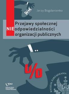 Przejawy społecznej NIEodpowiedzialności organizacji publicznych