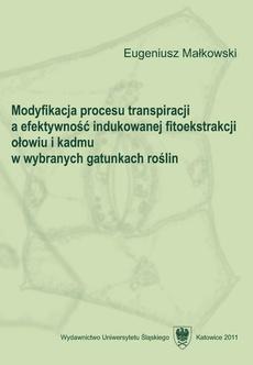 Modyfikacja procesu transpiracji a efektywność indukowanej fitoekstrakcji ołowiu i kadmu w wybranych gatunkach roślin - 01 Rozdz. 1-2. Cel badań; Materiał i metody