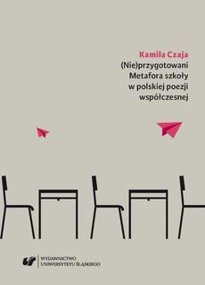 (Nie)przygotowani. Metafora szkoły w polskiej poezji współczesnej