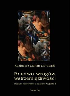 Bractwo wrogów wstrzemięźliwości. Studium historyczne z czasów Augusta II