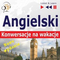 Angielski. Konwersacje na wakacje: On Holiday – Nowe wydanie (Poziom średniozaawansowany: B1-B2 – Listen and Learn)