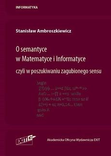 O semantyce w Matematyce i Informatyce czyli w poszukiwaniu zagubionego sensu