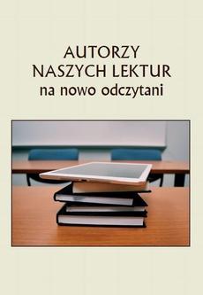 Autorzy naszych lektur na nowo odczytani