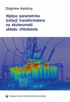 Wpływ parametrów izolacji transformatora na skuteczność układu chłodzenia