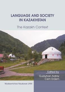 Language and Society in Kazakhstan: The Kazakh Context. Ten Years of Kazakh Studies in Poznań