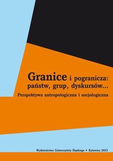 Granice i pogranicza: państw, grup, dyskursów... - 01 Różnorodność w działaniu. Antropologia granic społecznych niegdyś i obecnie