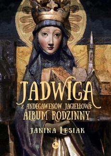 Jadwiga z Andegawenów Jagiełłowa Album rodzinny