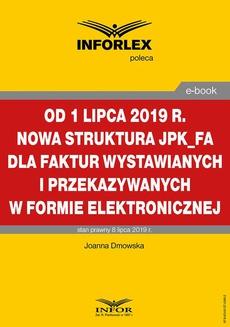 Od 1 lipca 2019 r. nowa struktura JPK_FA dla faktur wystawianych i przekazywanych w formie elektronicznej