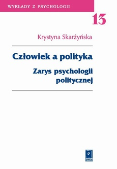 Człowiek a polityka. Zarys psychologii politycznej