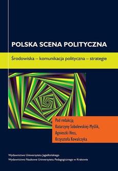 Polska scena polityczna. Środowiska - komunikacja polityczna - strategie