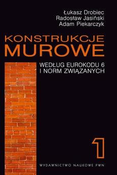 Konstrukcje murowe według Eurokodu 6 i norm związanych. Tom 1