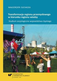 Transformacja regionu przemysłowego w kierunku regionu wiedzy - 07 Rozdz. 6, cz. 2. Analiza cech kierunków przemian rozwojowych w regionie przemysłowym