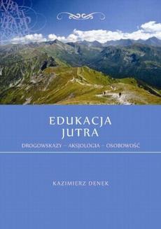 Edukacja Jutra. Drogowskazy – Aksjologia – Osobowość - Kryzys wartości czy ich przeżywania?