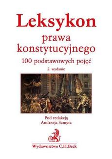 Leksykon prawa konstytucyjnego. 100 podstawowych pojęć