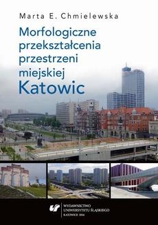 Morfologiczne przekształcenia przestrzeni miejskiej Katowic - 04 Morfologiczne przekształcenia przestrzeni miejskiej Katowic