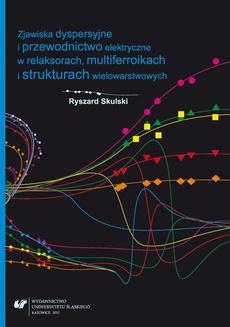 Zjawiska dyspersyjne i przewodnictwo elektryczne w relaksorach, multiferroikach i strukturach wielowarstwowych