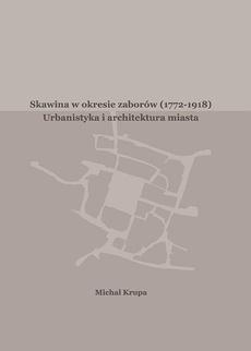 Skawina w okresie zaborów (1772-1918). Urbanistyka i artchitektura miasta