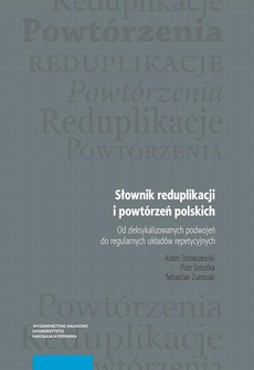 Słownik reduplikacji i powtórzeń polskich. Od zleksykalizowanych podwojeń do regularnych układów repetycyjnych