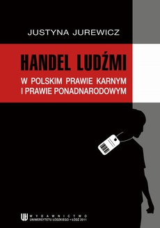 Handel ludźmi w polskim prawie karnym i prawie ponadnarodowym