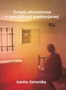 Terapia alternatywna w resocjalizacji penitencjarnej