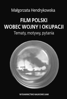 Film polski wobec wojny i okupacji. Tematy, motywy, pytania