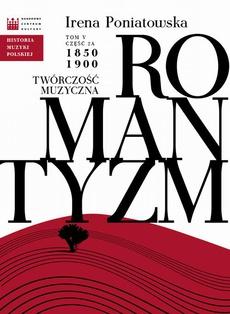 Historia Muzyki Polskiej. Tom V, cz. 2a: Romantyzm. Twórczość muzyczna 1850 - 1900