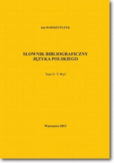 Słownik bibliograficzny języka polskiego Tom 9 (T-Wyf)