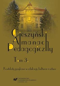 """""""Cieszyński Almanach Pedagogiczny"""". T. 3: Konteksty językowe w edukacji, kulturze i sztuce - 11 Nowości, recenzje i omówienia; Kronika"""