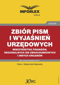 Zbiór pism i wyjaśnień urzędowych Ministerstwa Finansów, regionalnych izb obrachunkowych i innych organów