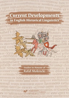 Current Developments in English Historical Linguistics: Studies in Honour of Rafał Molencki