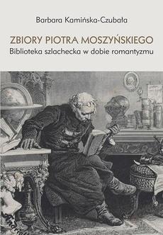 Zbiory Piotra Moszyńskiego. Biblioteka szlachecka w dobie romantyzmu