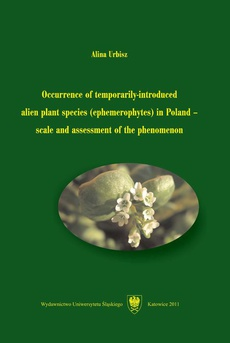 Occurrence of temporarily-introduced alien plant species (ephemerophytes) in Poland – scale and assessment of the phenomenon - 01 Rozdz. 1-5. Aim of the study; Definition of the term ...; Position of ephemerophytes...; Species excluded...; Material...