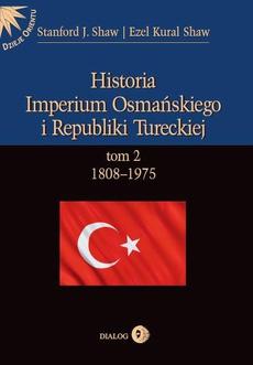 Historia Imperium Osmańskiego i Republiki Tureckiej t.2 1808-1975