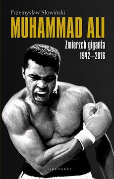 Muhammad Ali. Zmierzch giganta 1942-2016