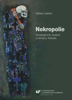 Nekropolie. Socjologiczne studium cmentarzy Katowic - 03 Cmentarz – wyodrębniony obszar miejski
